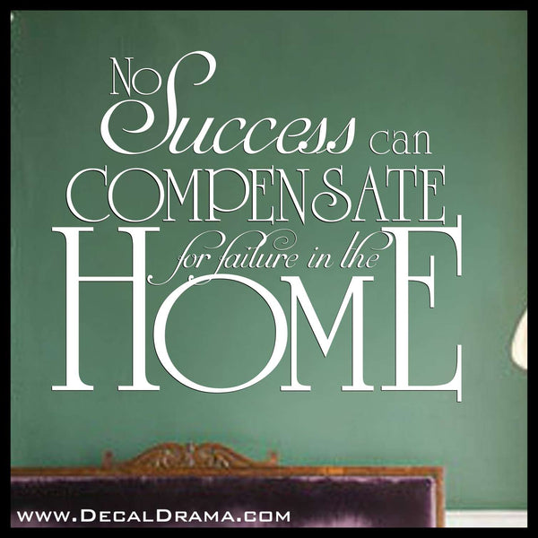 No Success can Compensate for Failure in the Home Vinyl Wall Decal