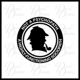 Not a Psychopath A Highly Functioning Sociopath, BBC's Sherlock-inspired Fan Art Vinyl Car/Laptop Decal