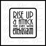 Rise Up And Attack The Day With Enthusiasm Mirror Motivation Vinyl Decal