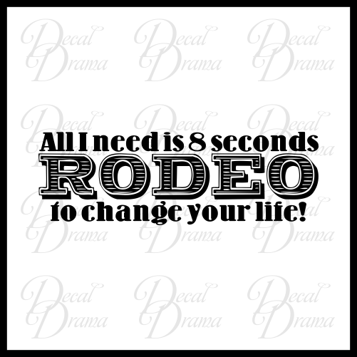 Rodeo All I need is 8 seconds to Change Your Life Vinyl Car/Laptop Decal