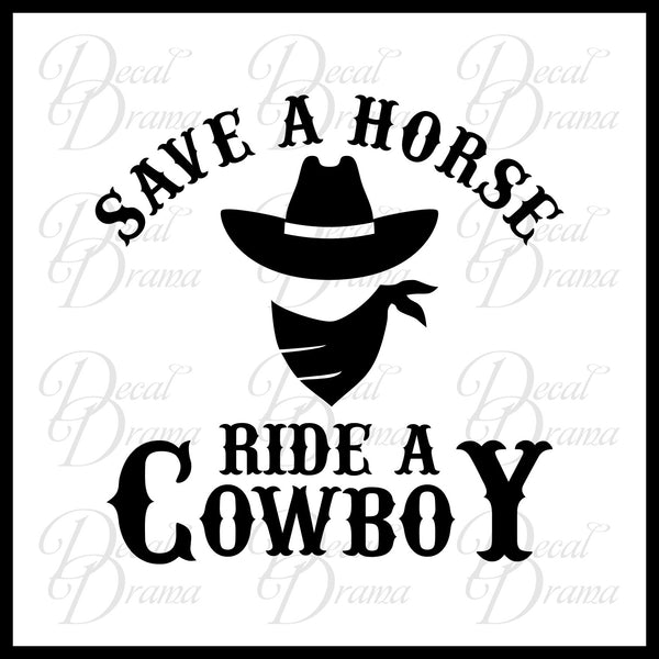 Save a Horse, Ride a COWBOY! Big & Rich lyric with cowboy graphic Vinyl Car/Laptop Decal