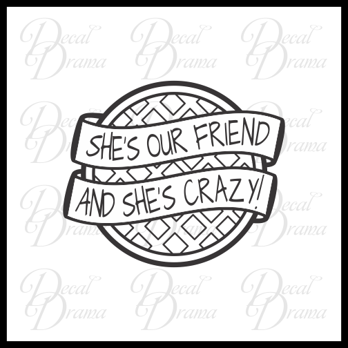She's Our Friend and She's Crazy, Stranger Things Fan Art Vinyl Decal
