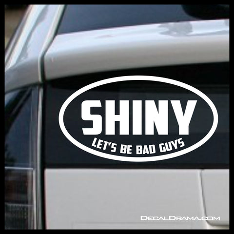 SHINY Let's Be Bad Guys Firefly-inspired Vinyl Car/Laptop Decal