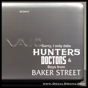 Sorry I Only Date HUNTERS DOCTORS and Boys from BAKER Street, SuperWhoLock-inspired Fan Art Vinyl Car/Laptop Decal