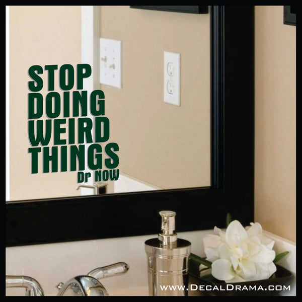 Stop Doing Weird Things, Body Positive Mirror Motivator Vinyl Decal