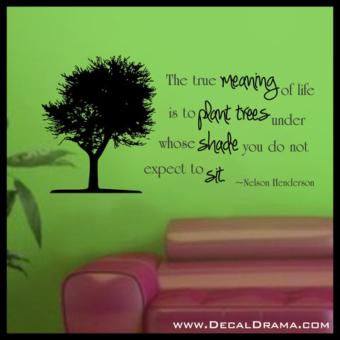 The True MEANING of Life Is to PLANT Trees Under Whose SHaDE You do not Expect to SIT, Vinyl Decal
