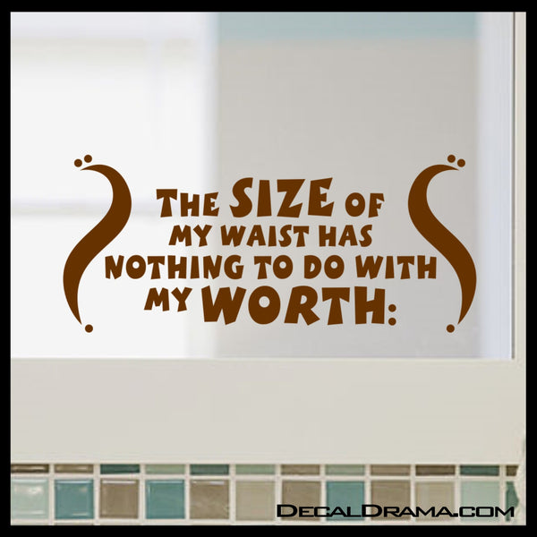 The Size Of My WAIST Has Nothing To Do With My WORTH, Body Positive Mirror Motivator Vinyl Decal