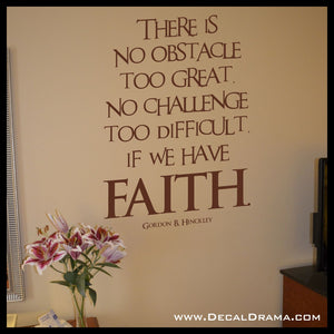 No Obstacle too Great no Challenge too Difficult FAITH Gordon Hinckley Vinyl Wall Decal