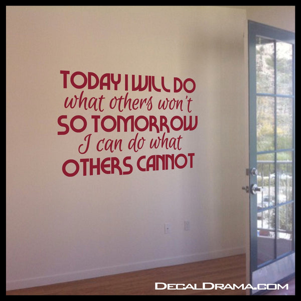 Today I will Do what Others Won't So Tomorrow I Can Do What Others Cannot Vinyl Wall Decal