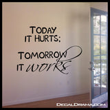 TODAY It HURTS, TOMORROW It WORKS, Fitness Motivation Vinyl Wall Decal