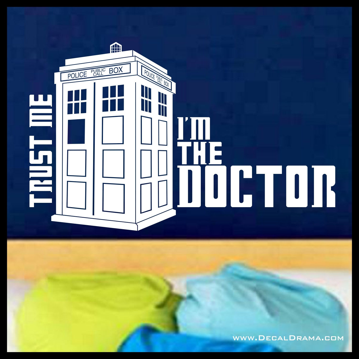 TRUST ME! I'm the DOCTOR! Doctor Who-inspired, TARDIS, Vinyl Wall Decal