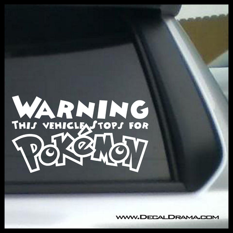 WARNING! This Vehicle Stops for Pokemon, PokemonGO vinyl car decal