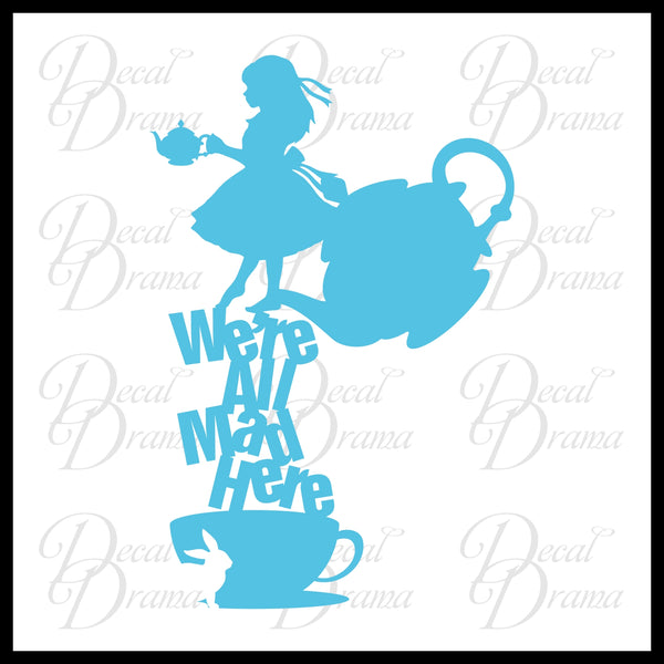 We're All Mad Here Alice Tea Kettle Cup, Mad Hatter-inspired Vinyl Car/Laptop Decal