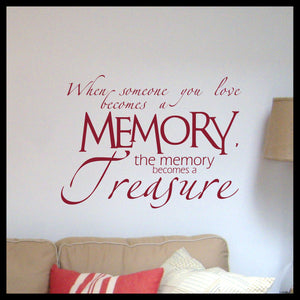 When Someone You Love Becomes A Memory The Memory Becomes A Treasure Vinyl Wall Decal