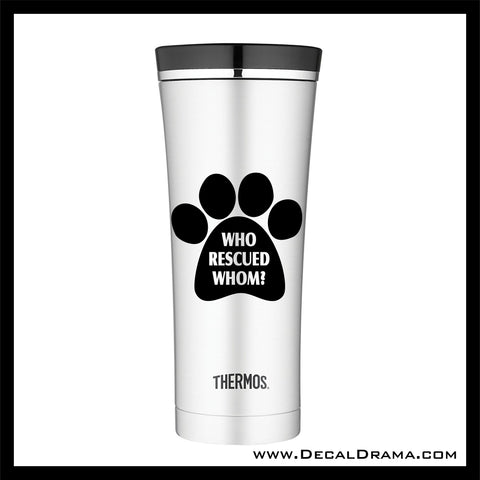 Who Rescued Whom? Dog Cat Pet Paw Print Vinyl Car/Laptop Decal