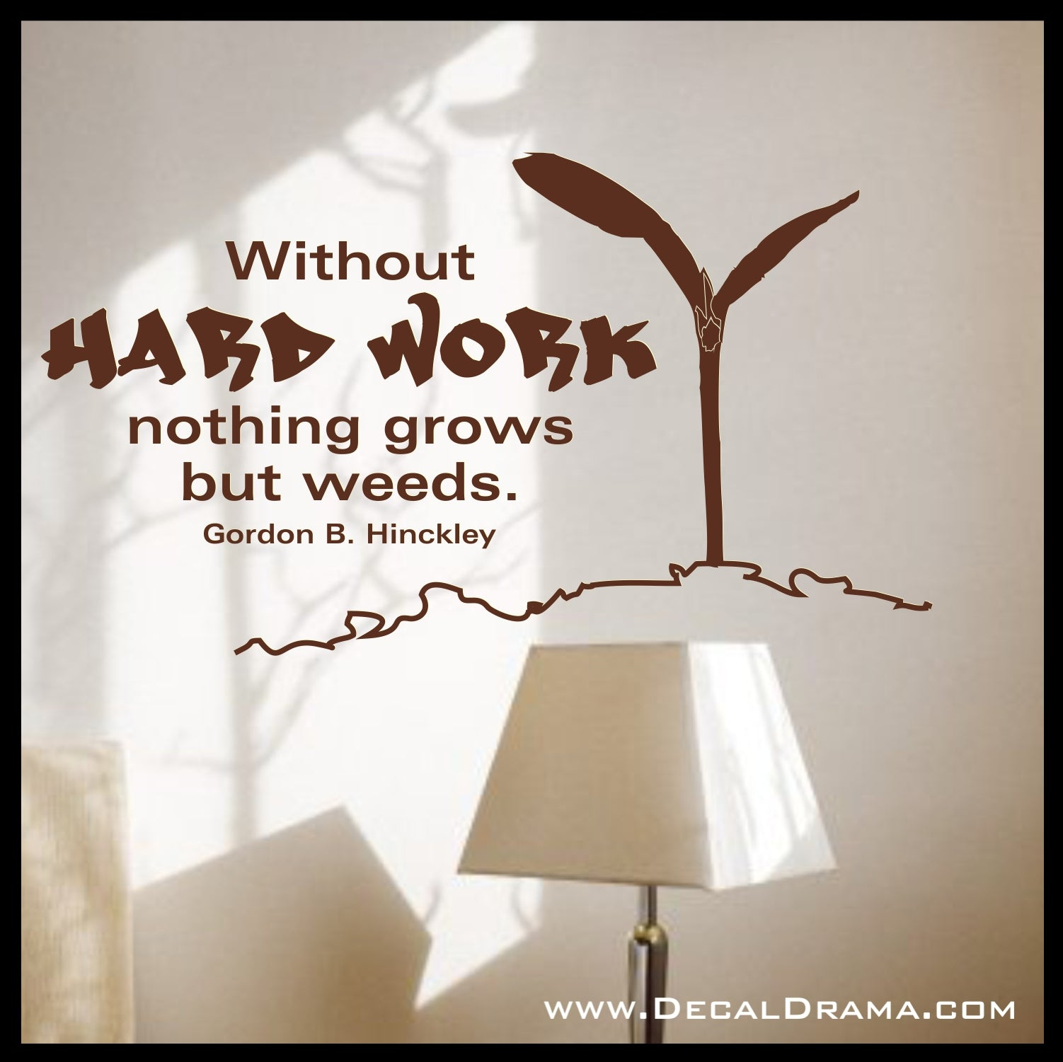 Without Hard Work, nothing Grows but WEEDS, Gordon B. Hinckley Vinyl Wall Decal