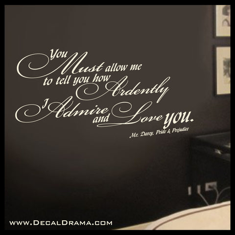 You Must Allow Me to Tell You How Ardently I Admire and Love You, Mr Darcy, Pride & Prejudice, Jane Austen quote, Vinyl Wall Decal