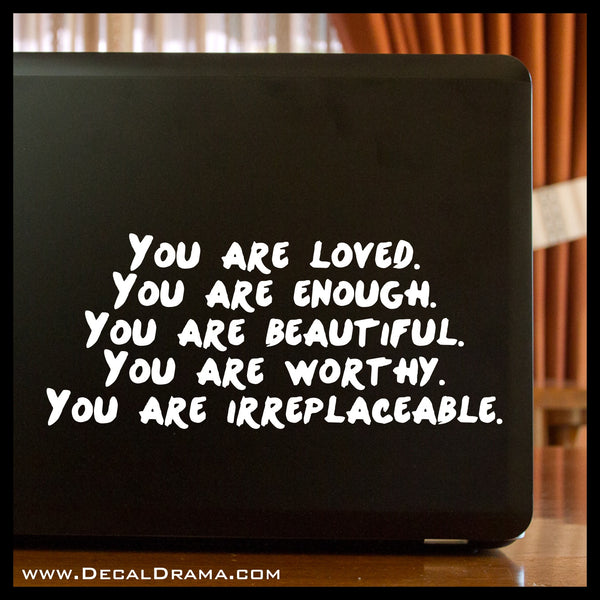 You are LOVED You are ENOUGH ... Beautiful, Worthy, IRREPLACEABLE Mirror Motivator Vinyl Decal