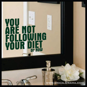You are not Following Your Diet, Body Positive Mirror Motivator Vinyl Decal