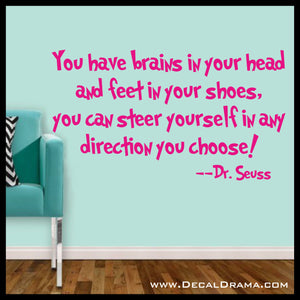You have brains in your head and feet in your shoes, you can steer yourself in any direction you choose, Dr Seuss Vinyl Wall Decal