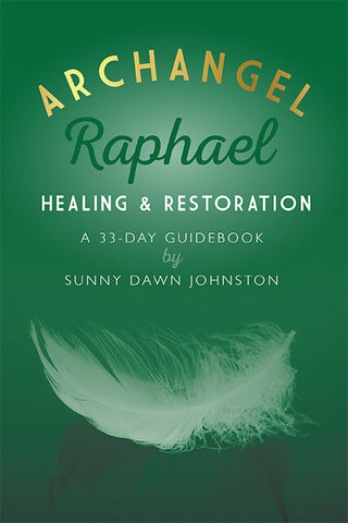 Archangel Raphael: Healing & Restoration 33-Day Guidebook