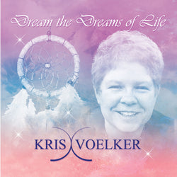 Dream The Dreams of Life by Kris Voelker Download