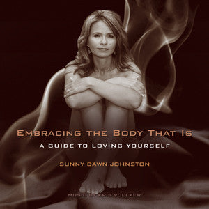 Embracing The Body That Is - A Guide To Loving Yourself CD