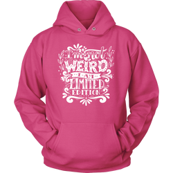 I Am Not Weird I Am Limited Edition Unisex Hoodie