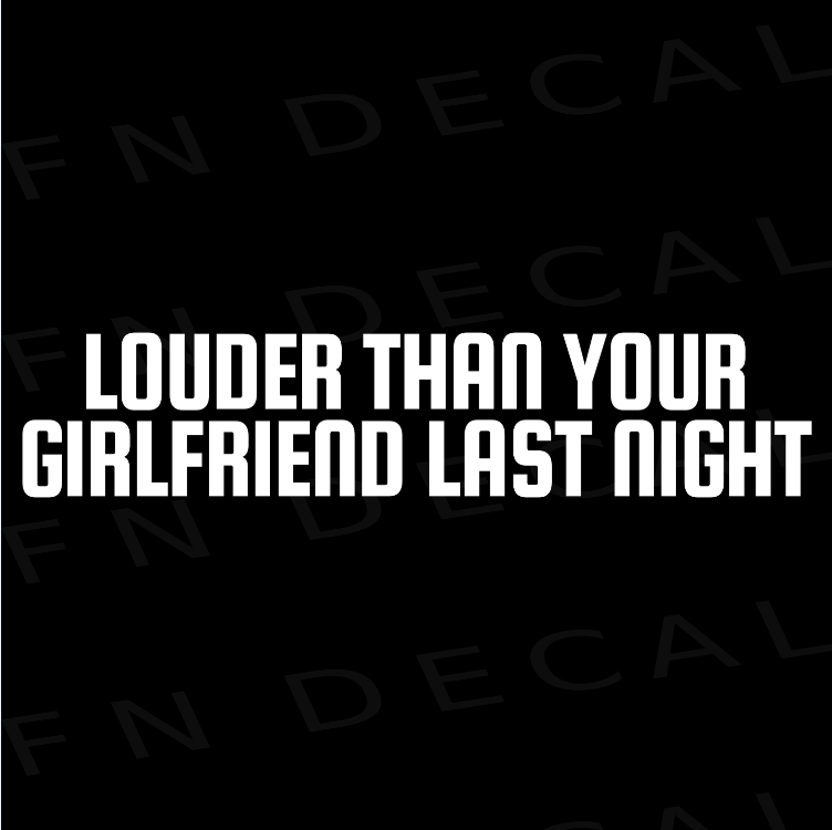 Louder Than Your Girlfriend Last Night Custom Car Window Vinyl Decal Sticker - FN Decals