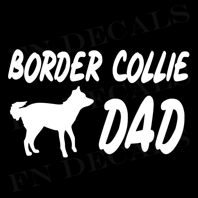 Border Collie Dad 1 Custom Car Window Vinyl Decal - FN Decals