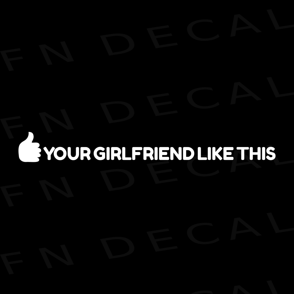 Your Girlfriend Likes This Custom Car Window Vinyl Decal Sticker - FN Decals
