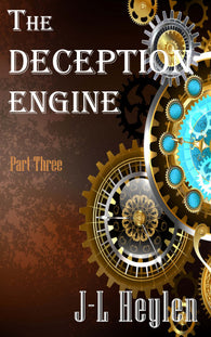 The Deception Engine - Part Three by J.L. Heylen