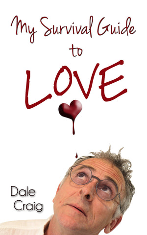 My Survival Guide to Love by Dale Craig