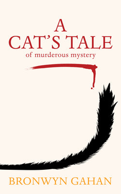 A Cat's Tale: Of Murderous Mystery By Bronwyn Gahan