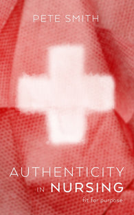 Authenticity in Nursing by Pete Smith