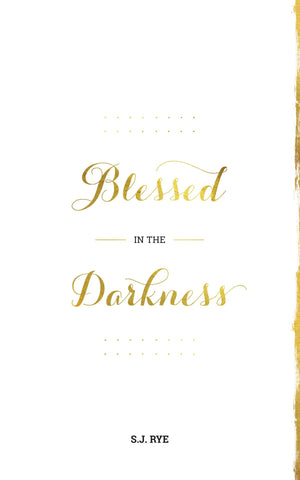 Blessed in the Darkness by S.J. Rye