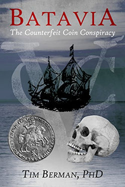 Batavia: The Counterfeit Coin Conspiracy by Tim Berman, PhD