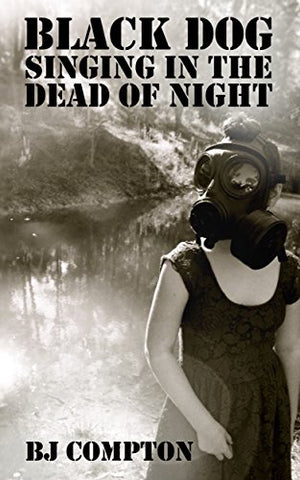 Black Dog Singing in the Dead of Night by BJ Compton