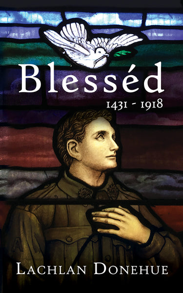 Blesséd 1431-1918: A novel of the Great War by Lachlan Donehue