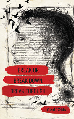 Break Up. Break Down. Break Through. by Geoff Olds