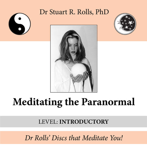 Meditating the Paranormal (Level: Introductory) by Dr Stuart R. Rolls, PhD