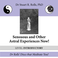 Sensuous and Other Astral Experiences Now! (Level: Introductory) by Stuart R. Rolls, PhD