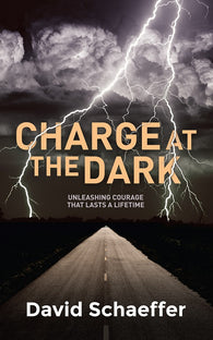 Charge at the Dark: Unleashing courage that lasts a lifetime
