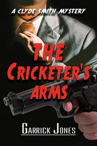 The Cricketer's Arms: A Clyde Smith Mystery by Garrick Jones