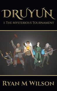 Druyun I: The Mysterious Tournament by Ryan M Wilson