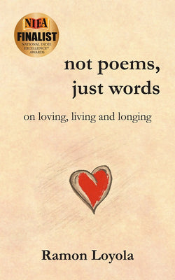not poems, just words: on loving, living and longing by Ramon Loyola
