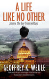 A Life Like No Other by Geoffrey K. Weule