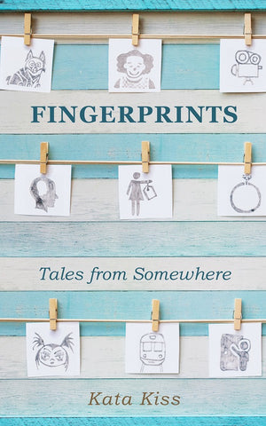 Fingerprints: Tales from Somewhere by Kata Kiss