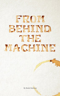 From Behind the Machine by Beale Stainton