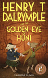 Henry T Dalrymple and the Golden Eye of Huni by Christine Cuneo